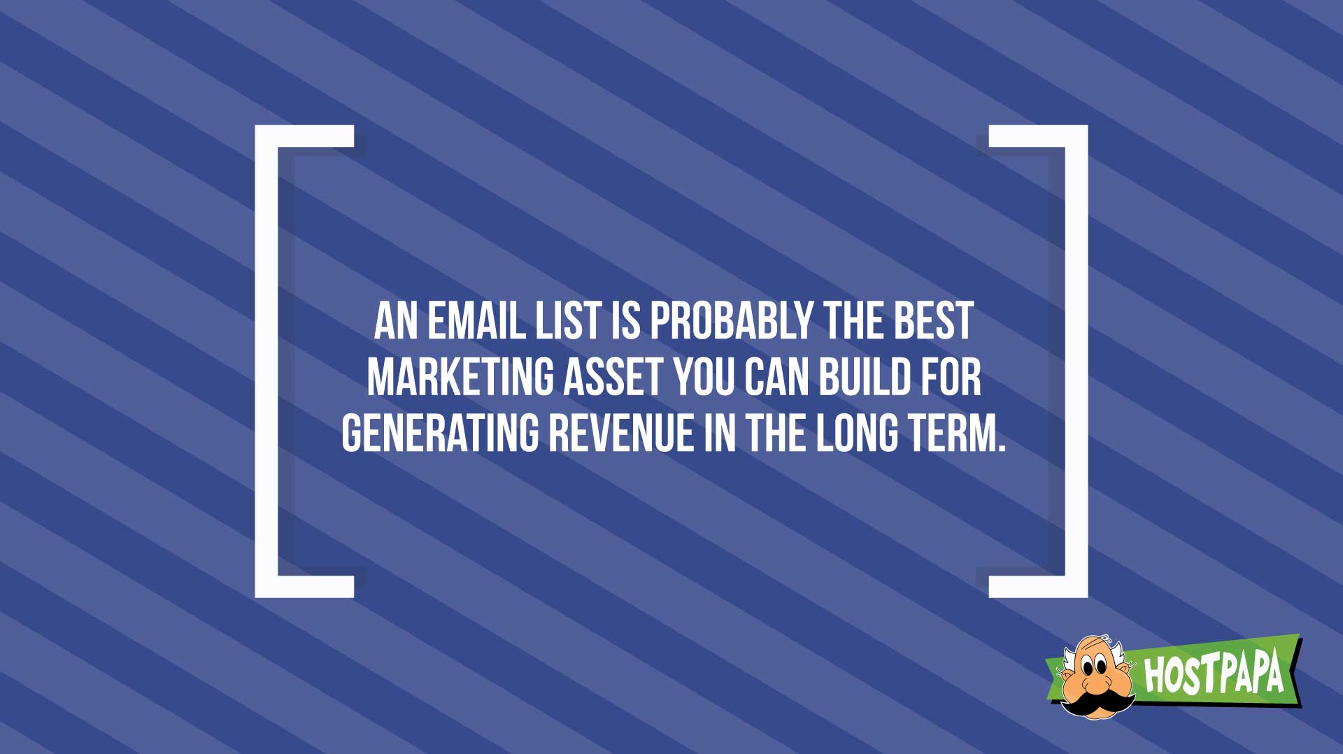 An email list is probably the best marketing asset you can build for generating revenue in the long term