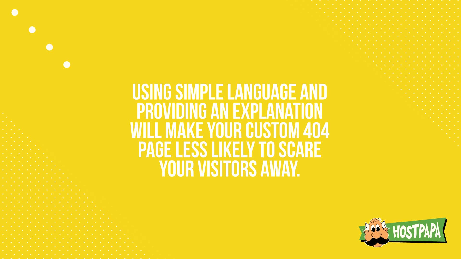 Using simple language will make your 404 page less likely to scare your visitors