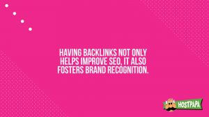 Having blacklinks not only helps improve SEO, it also fosters brand recognition